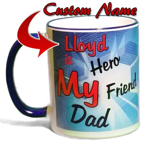 Personalized Coffee Mug My Dad My Friend My Hero